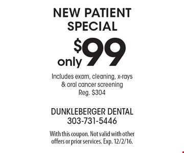 $99 new patient special. Includes exam, cleaning, x-rays & oral cancer screening. Reg. $304. With this coupon. Not valid with other offers or prior services. Exp. 12/2/16.