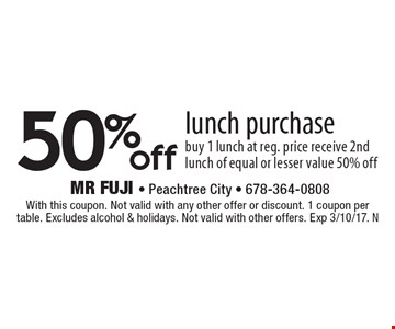 50% off lunch purchase. buy 1 lunch at reg. price receive 2nd lunch of equal or lesser value 50% off. With this coupon. Not valid with any other offer or discount. 1 coupon per table. Excludes alcohol & holidays. Not valid with other offers. Exp 3/10/17. N