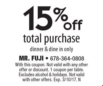 15% off total purchase. dinner & dine in only. With this coupon. Not valid with any other offer or discount. 1 coupon per table. Excludes alcohol & holidays. Not valid with other offers. Exp. 3/10/17. N