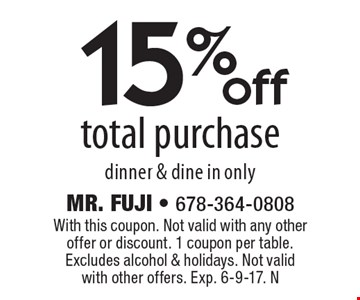 15% off total purchase dinner & dine in only. With this coupon. Not valid with any other offer or discount. 1 coupon per table. Excludes alcohol & holidays. Not valid with other offers. Exp. 6-9-17. N