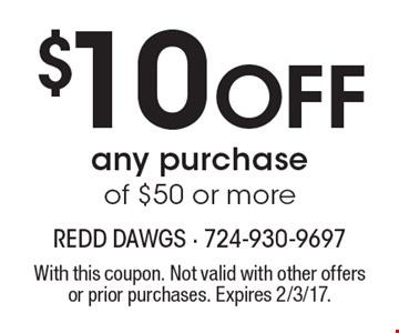 $10 off any purchase of $50 or more. With this coupon. Not valid with other offers or prior purchases. Expires 2/3/17.