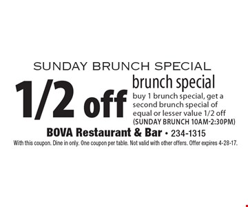 Sunday brunch special. 1/2 off brunch special. Buy 1 brunch special, get a second brunch special of equal or lesser value 1/2 off (Sunday brunch 10am-2:30pm). With this coupon. Dine in only. One coupon per table. Not valid with other offers. Offer expires 4-28-17.