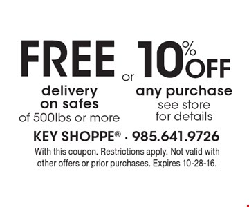 FREE delivery on safes of 500lbs or more. 10% Off any purchase. see store for details. With this coupon. Restrictions apply. Not valid with other offers or prior purchases. Expires 10-28-16.
