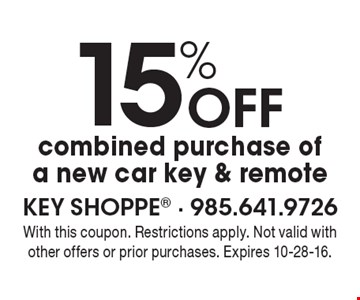 15% Off combined purchase of a new car key & remote. With this coupon. Restrictions apply. Not valid with other offers or prior purchases. Expires 10-28-16.