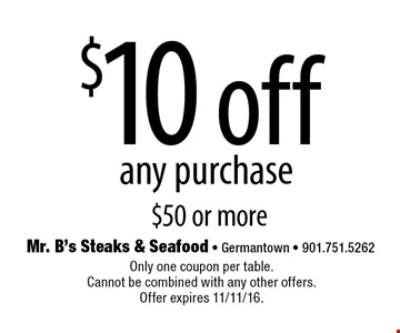 $10 off any purchase $50 or more. Only one coupon per table. Cannot be combined with any other offers. Offer expires 11/11/16.