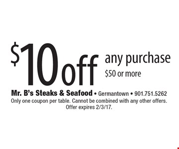 $10 off any purchase $50 or more. Only one coupon per table. Cannot be combined with any other offers. Offer expires 2/3/17.