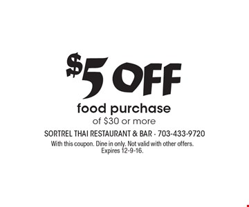 $5 off food purchase of $30 or more. With this coupon. Dine in only. Not valid with other offers. Expires 12-9-16.