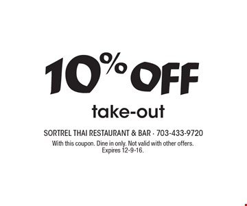 10% off take-out. With this coupon. Dine in only. Not valid with other offers. Expires 12-9-16.