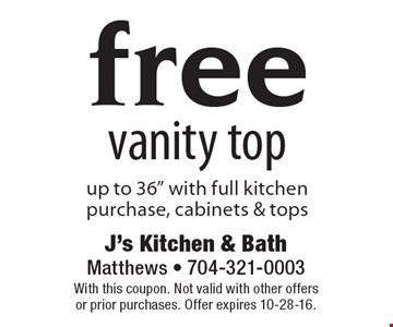 """free vanity top, up to 36"""" with full kitchen purchase, cabinets & tops. With this coupon. Not valid with other offers or prior purchases. Offer expires 10-28-16."""