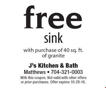 free sink with purchase of 40 sq. ft. of granite. With this coupon. Not valid with other offers or prior purchases. Offer expires 10-28-16.