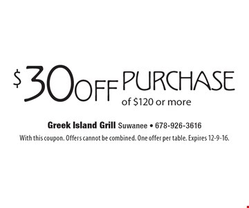 $30 off purchase of $120 or more. With this coupon. Offers cannot be combined. One offer per table. Expires 12-9-16.