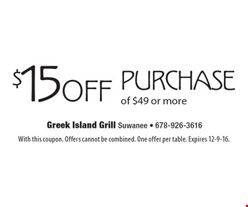 $15 off purchase of $49 or more. With this coupon. Offers cannot be combined. One offer per table. Expires 12-9-16.