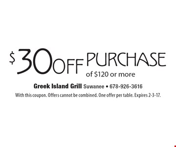 $30 off purchase of $120 or more. With this coupon. Offers cannot be combined. One offer per table. Expires 2-3-17.