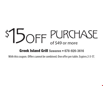 $15 off purchase of $49 or more. With this coupon. Offers cannot be combined. One offer per table. Expires 2-3-17.
