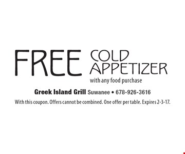 FREE COLD APPETIZER with any food purchase. With this coupon. Offers cannot be combined. One offer per table. Expires 2-3-17.
