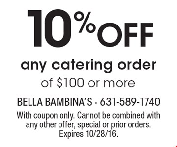 10% Off any catering order of $100 or more. With coupon only. Cannot be combined with any other offer, special or prior orders. Expires 10/28/16.