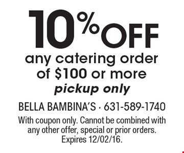 10% Off any catering order of $100 or more. Pickup only. With coupon only. Cannot be combined with any other offer, special or prior orders. Expires 12/02/16.