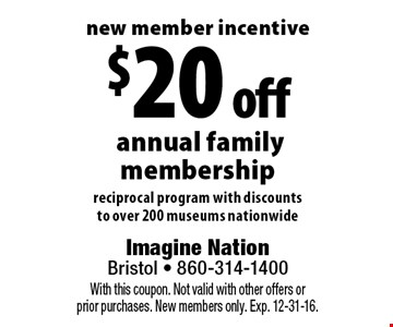 New member incentive - $20 off annual family membership. Reciprocal program with discounts to over 200 museums nationwide. With this coupon. Not valid with other offers or prior purchases. New members only. Exp. 12-31-16.