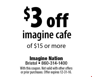 $3 off imagine cafe of $15 or more. With this coupon. Not valid with other offers or prior purchases. Offer expires 12-31-16.