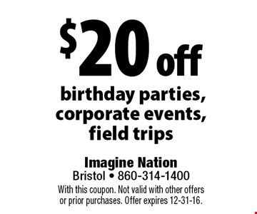 $20 off birthday parties, corporate events, field trips. With this coupon. Not valid with other offers or prior purchases. Offer expires 12-31-16.
