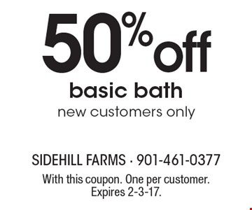 50% off basic bath, new customers only. With this coupon. One per customer. Expires 2-3-17.