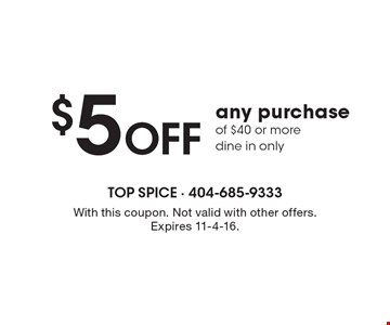 $5 off any purchase of $40 or more. Dine in only. With this coupon. Not valid with other offers. Expires 11-4-16.
