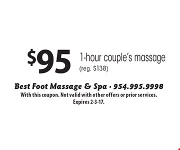 $95 1-hour couple's massage (reg. $138). With this coupon. Not valid with other offers or prior services. Expires 2-3-17.