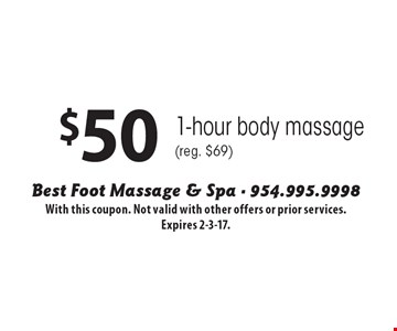 $50 1-hour body massage (reg. $69). With this coupon. Not valid with other offers or prior services. Expires 2-3-17.