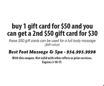 Buy 1 gift card for $50 and you can get a 2nd $50 gift card for $30 these $50 gift cards can be used for a full body massage ($69 value). With this coupon. Not valid with other offers or prior services. Expires 3-10-17.