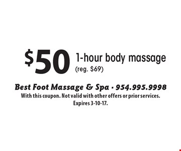 $50 1-hour body massage (reg. $69). With this coupon. Not valid with other offers or prior services. Expires 3-10-17.