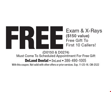 FREE Exam & X-Rays ($150 value)Free Gift To First 10 Callers! (D0150 & D0274)Must Come To Scheduled Appointment For Free Gift. With this coupon. Not valid with other offers or prior services. Exp. 11-25-16. CM-2522