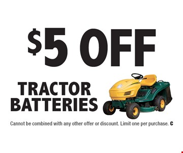 $5 Off Tractor Batteries. Cannot be combined with any other offer or discount. Limit one per purchase.