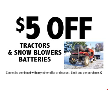 $5 Off TRACTORS & SNOW BLOWERS BATTERIES. Cannot be combined with any other offer or discount. Limit one per purchase. C
