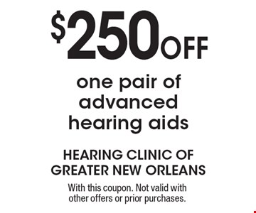 $250 Off One Pair Of Advanced Hearing Aids. With this coupon. Not valid with other offers or prior purchases.