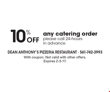 10% off any catering order. Please call 24-hours in advance. With coupon. Not valid with other offers. Expires 2-3-17.