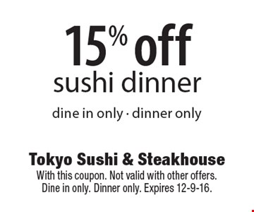 15% off sushi dinner dine in only - dinner only. With this coupon. Not valid with other offers. Dine in only. Dinner only. Expires 12-9-16.