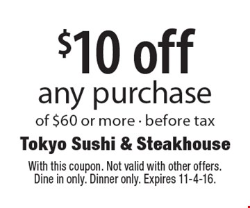 $10 off any purchase of $60 or more - before tax. With this coupon. Not valid with other offers. Dine in only. Dinner only. Expires 11-4-16.