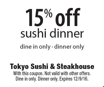 15% off sushi dinner dine in only - dinner only. With this coupon. Not valid with other offers. Dine in only. Dinner only. Expires 12/9/16.