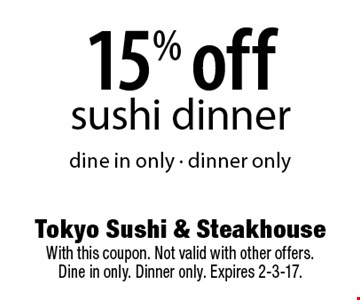 15% off sushi dinner dine in only - dinner only. With this coupon. Not valid with other offers. Dine in only. Dinner only. Expires 2-3-17.