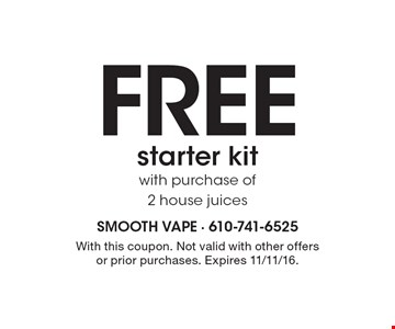 Free starter kitwith purchase of 2 house juices. With this coupon. Not valid with other offers or prior purchases. Expires 11/11/16.