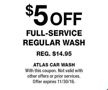 $5off full-service regular wash reg. $14.95. With this coupon. Not valid withother offers or prior services. Offer expires 11/30/16.