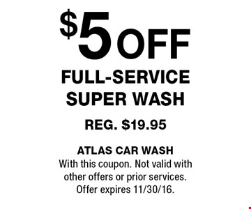 $5off full-service super wash reg. $19.95. With this coupon. Not valid withother offers or prior services. Offer expires 11/30/16.