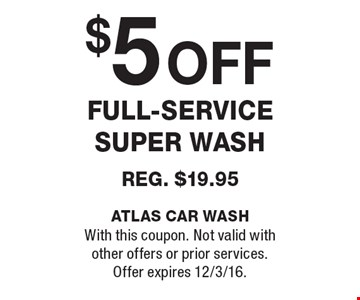 $5 off full-service super wash. Reg. $19.95. With this coupon. Not valid withother offers or prior services. Offer expires 12/3/16.
