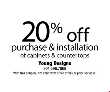 20% off purchase & installation of cabinets & countertops. With this coupon. Not valid with other offers or prior services.