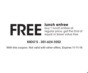 Free lunch entree. Buy 1 lunch entree at regular price, get the 2nd of equal or lesser value free. With this coupon. Not valid with other offers. Expires 11-11-16