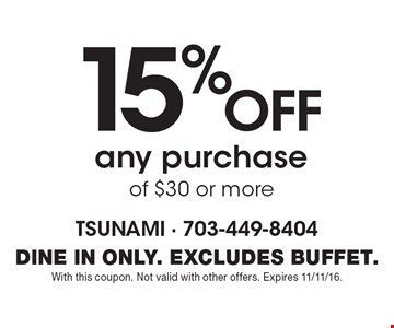15% OFF any purchase of $30 or more. dine in only. Excludes buffet. With this coupon. Not valid with other offers. Expires 11/11/16.