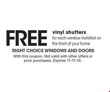 FREE vinyl shutters for each window installed on the front of your home. With this coupon. Not valid with other offers or prior purchases. Expires 11-11-16.