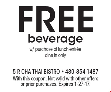 FREE beverage w/ purchase of lunch entree. Dine in only. With this coupon. Not valid with other offers or prior purchases. Expires 1-27-17.