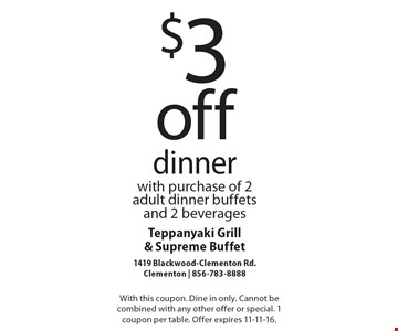 $3 off dinner with purchase of 2 adult dinner buffets and 2 beverages. With this coupon. Dine in only. Cannot be combined with any other offer or special. 1 coupon per table. Offer expires 11-11-16.