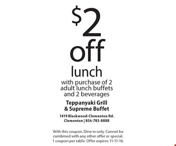 $2 off lunch with purchase of 2 adult lunch buffets and 2 beverages. With this coupon. Dine in only. Cannot be combined with any other offer or special. 1 coupon per table. Offer expires 11-11-16.
